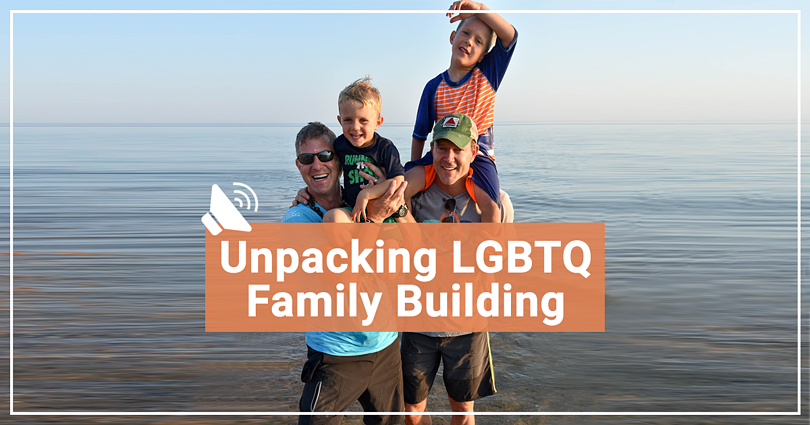Fertility Podcast | Unpacking LGBTQ Family Building