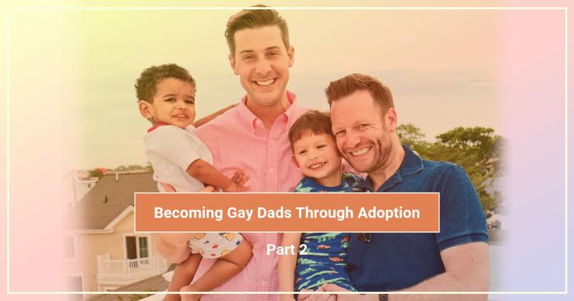 Becoming Gay Dads Through Adoption - Part 2