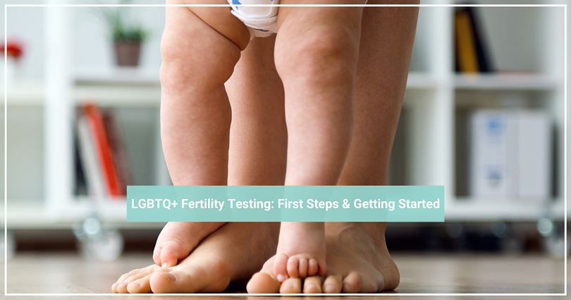 LGBTQ+ Fertility Testing: First Steps & Getting Started