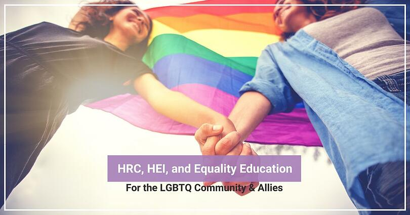 HRC, HEI, and Equality Education for the LGBTQ Community