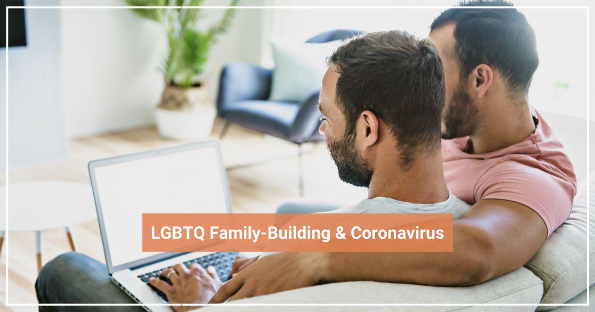 LGBTQ Family-Building & Coronavirus