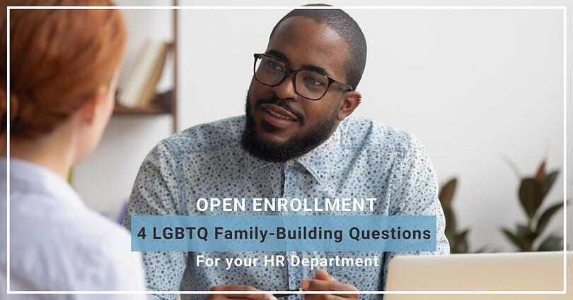 Open Enrollment | 4 LGBTQ Family-Building Questions to Ask HR