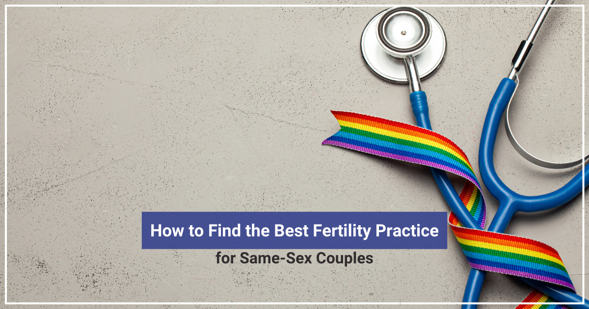 How to Find the Best Fertility Practice for Same-Sex Couples