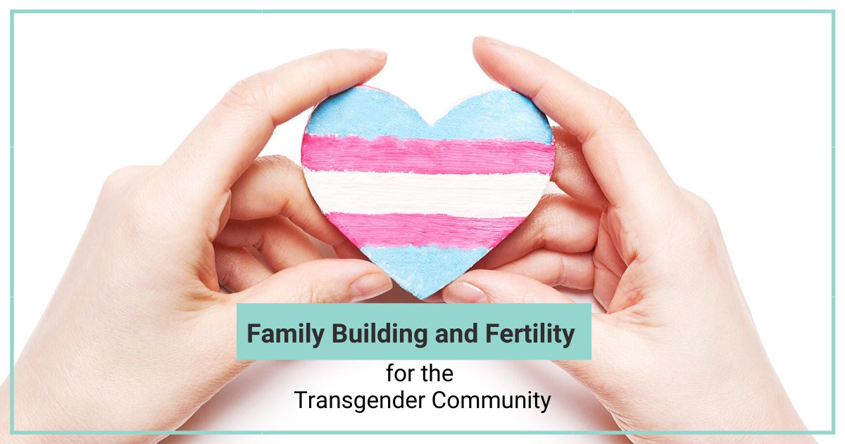 Family Building and Fertility for the Transgender Community