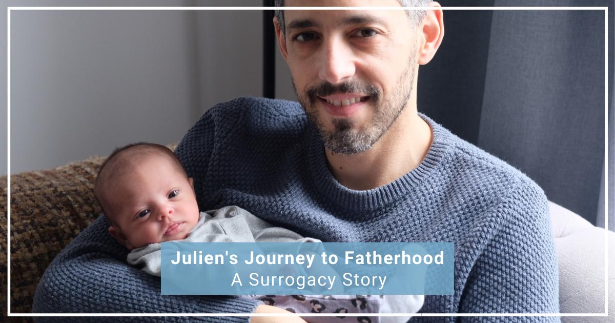 Julien's Journey to Fatherhood Through Surrogacy